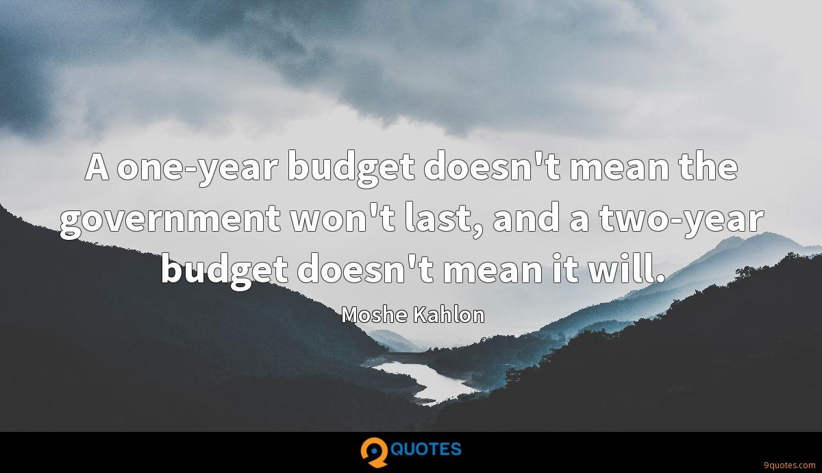 A one-year budget doesn't mean the government won't last, and a two-year budget doesn't mean it will.