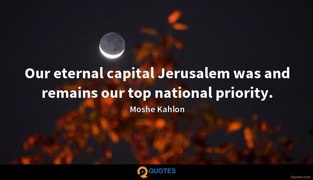 Our eternal capital Jerusalem was and remains our top national priority.