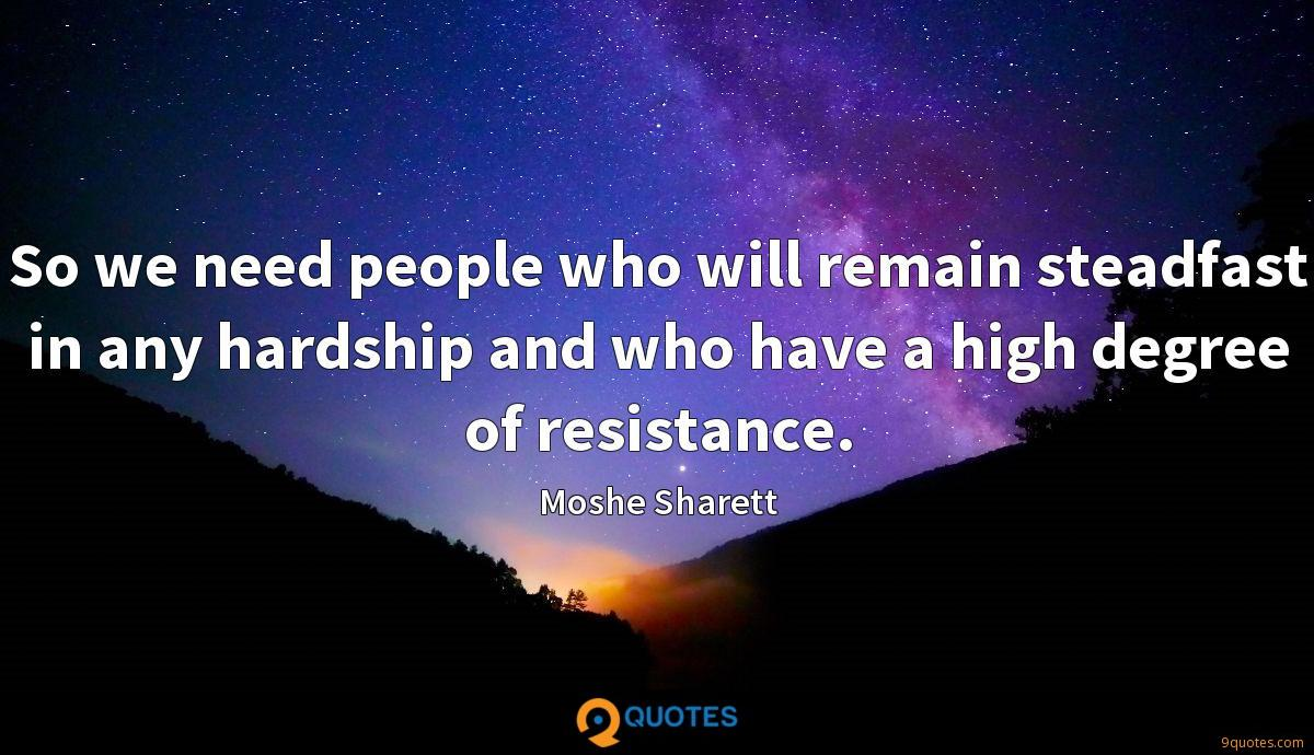 So we need people who will remain steadfast in any hardship and who have a high degree of resistance.