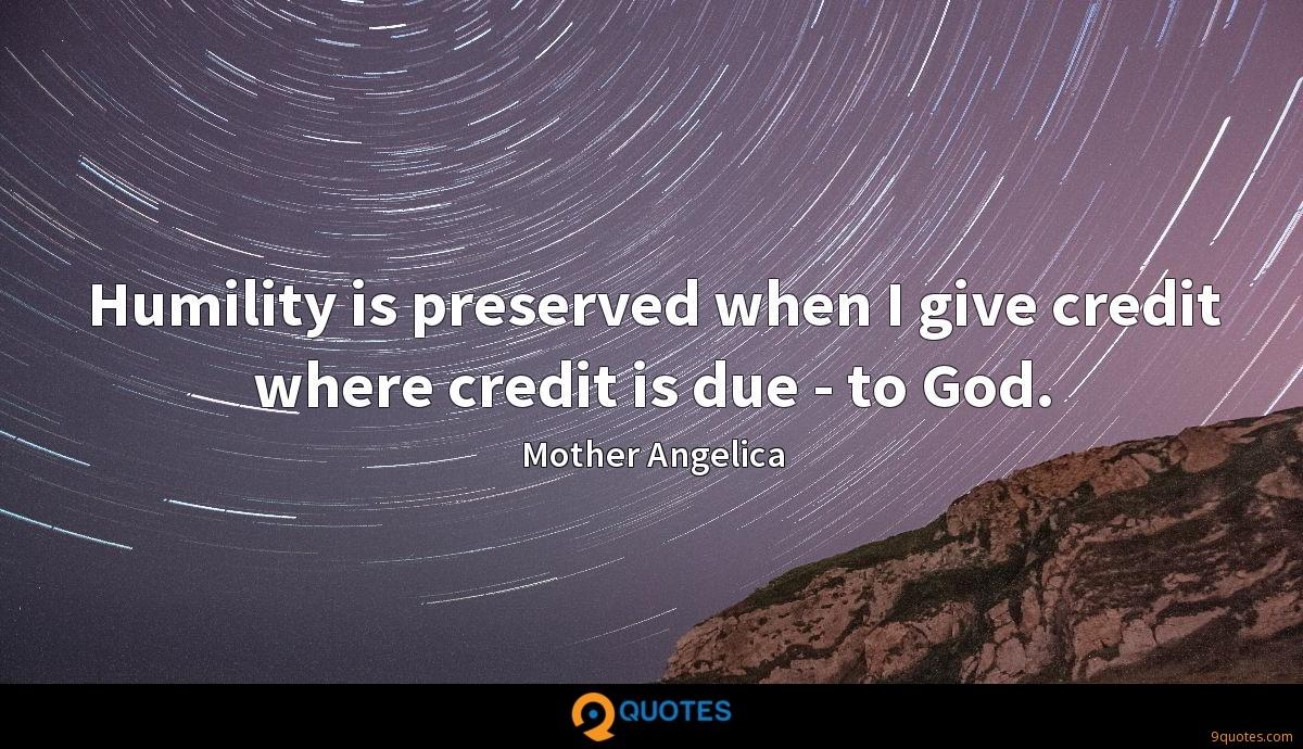 Humility is preserved when I give credit where credit is due - to God.