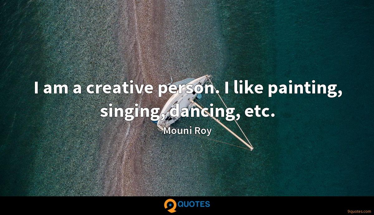 I am a creative person. I like painting, singing, dancing, etc.