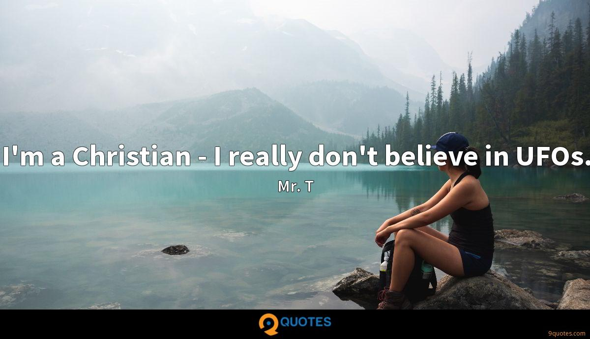 I'm a Christian - I really don't believe in UFOs.