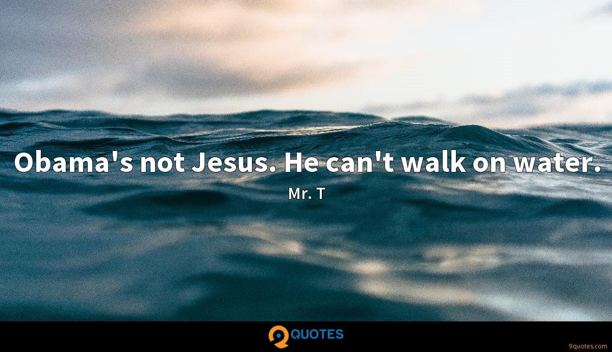 Obama's not Jesus. He can't walk on water.