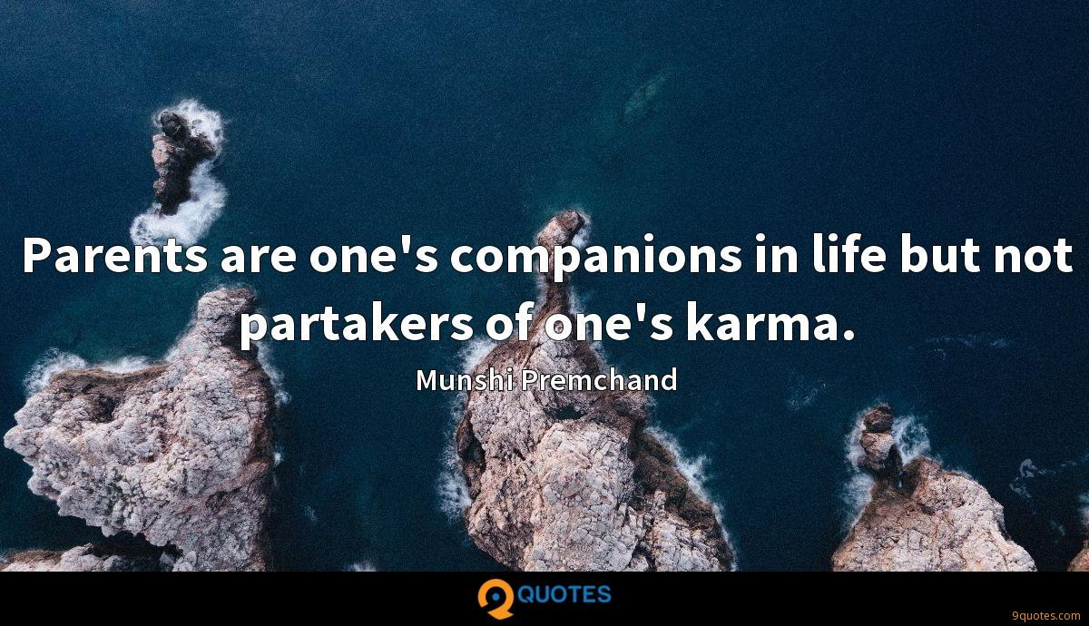 Parents are one's companions in life but not partakers of one's karma.