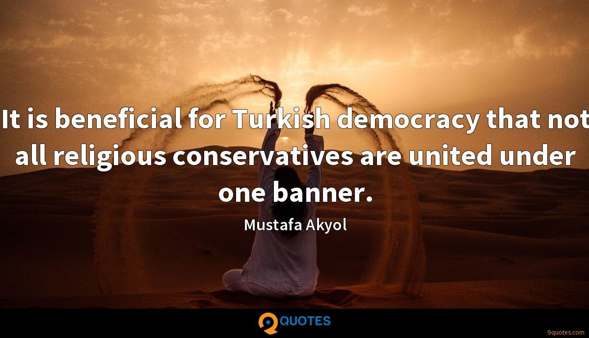 It is beneficial for Turkish democracy that not all religious conservatives are united under one banner.