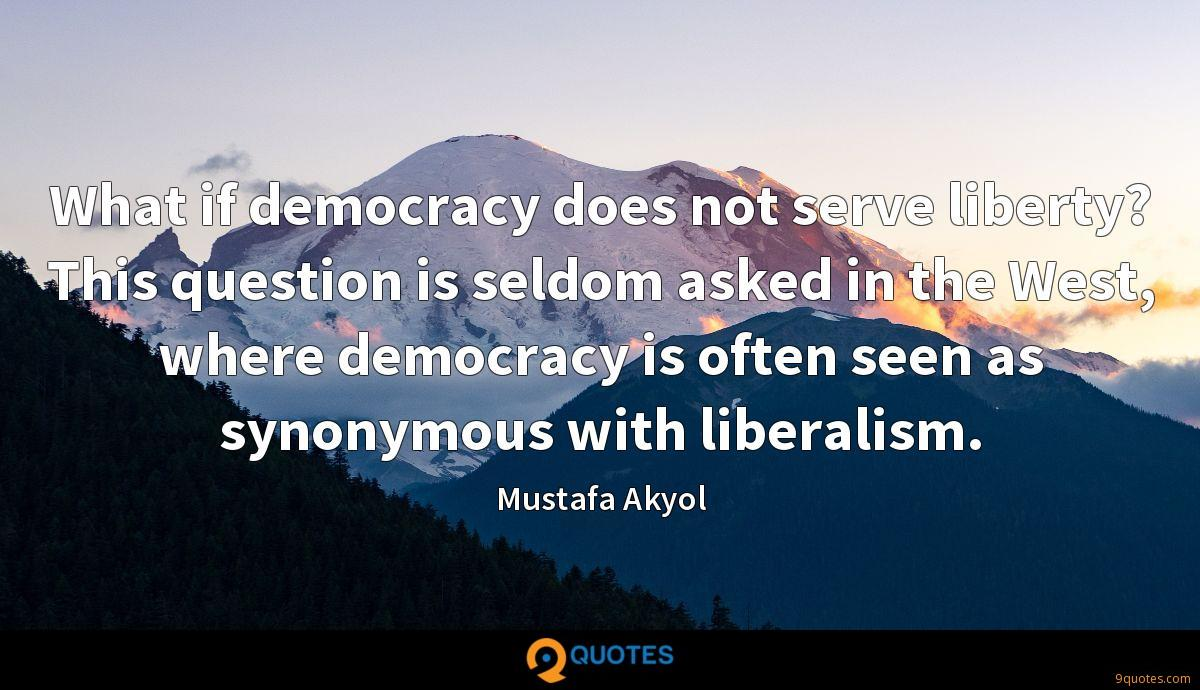 What if democracy does not serve liberty? This question is seldom asked in the West, where democracy is often seen as synonymous with liberalism.