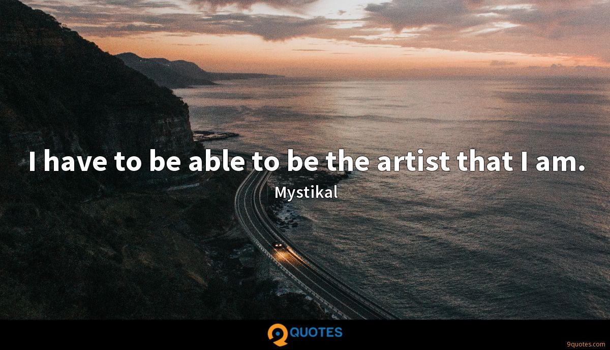 I have to be able to be the artist that I am.
