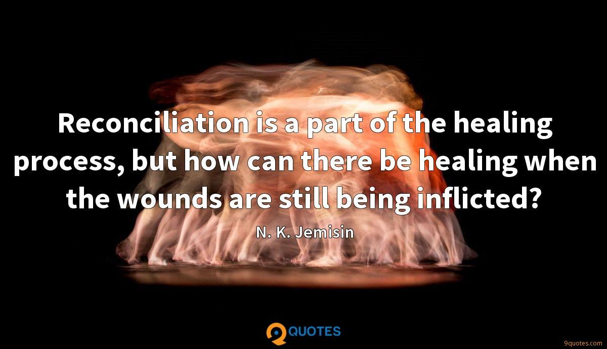 Reconciliation is a part of the healing process, but how can there be healing when the wounds are still being inflicted?