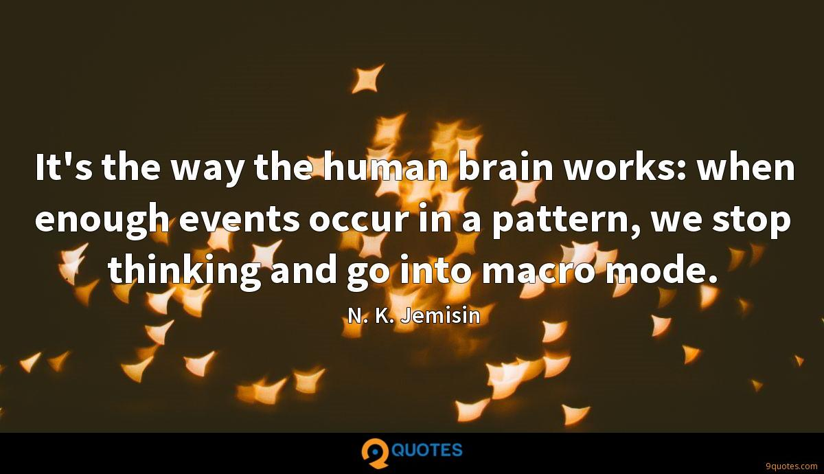 It's the way the human brain works: when enough events occur in a pattern, we stop thinking and go into macro mode.