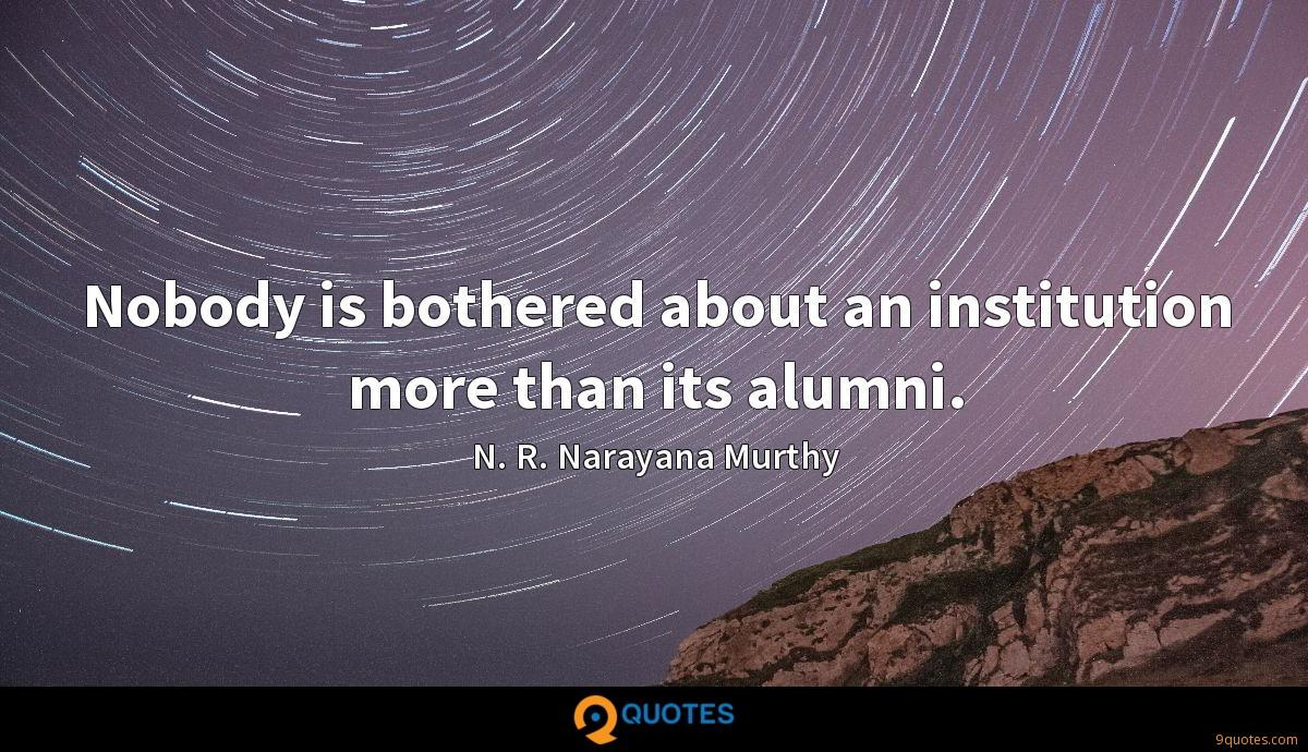 Nobody is bothered about an institution more than its alumni.
