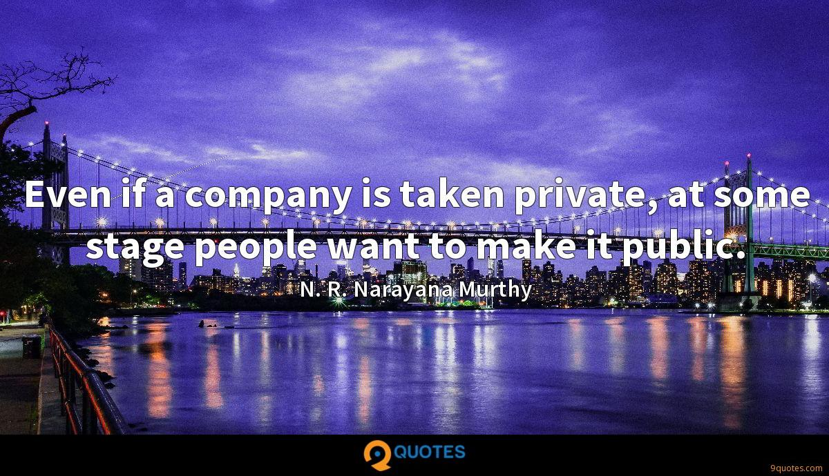 Even if a company is taken private, at some stage people want to make it public.