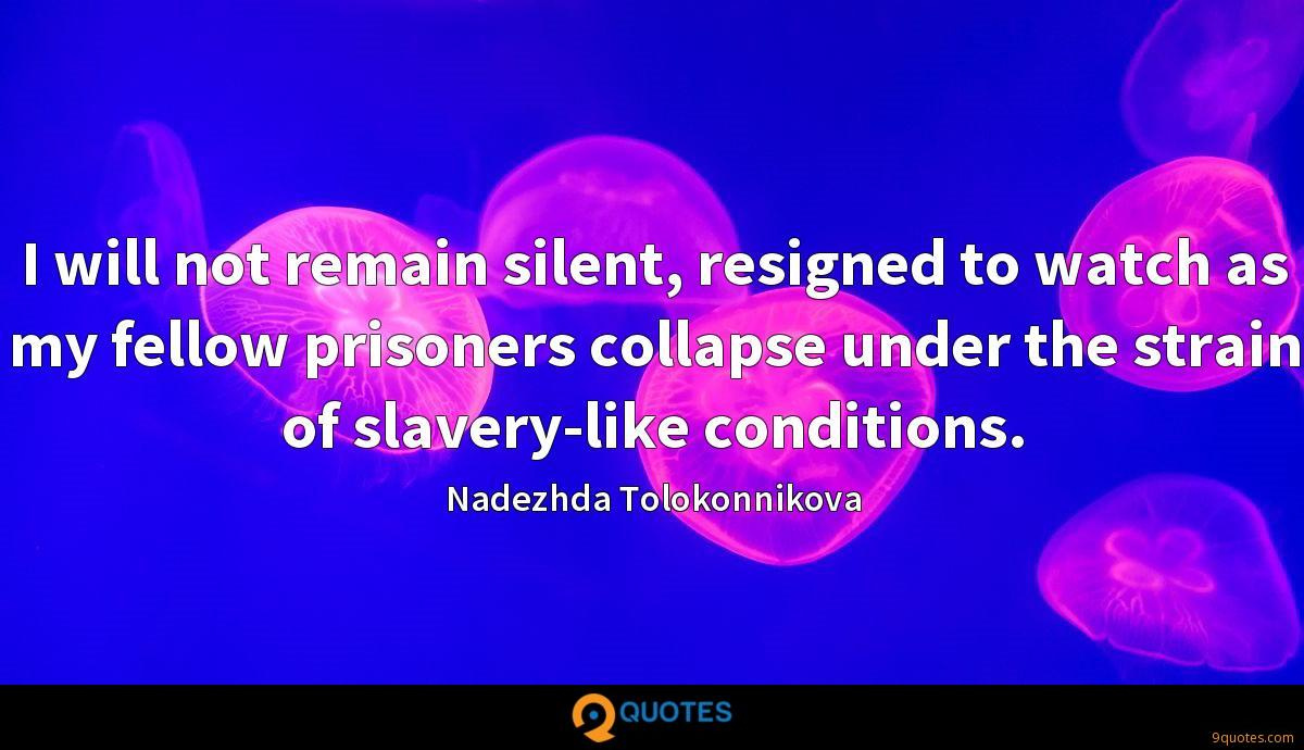 I will not remain silent, resigned to watch as my fellow prisoners collapse under the strain of slavery-like conditions.