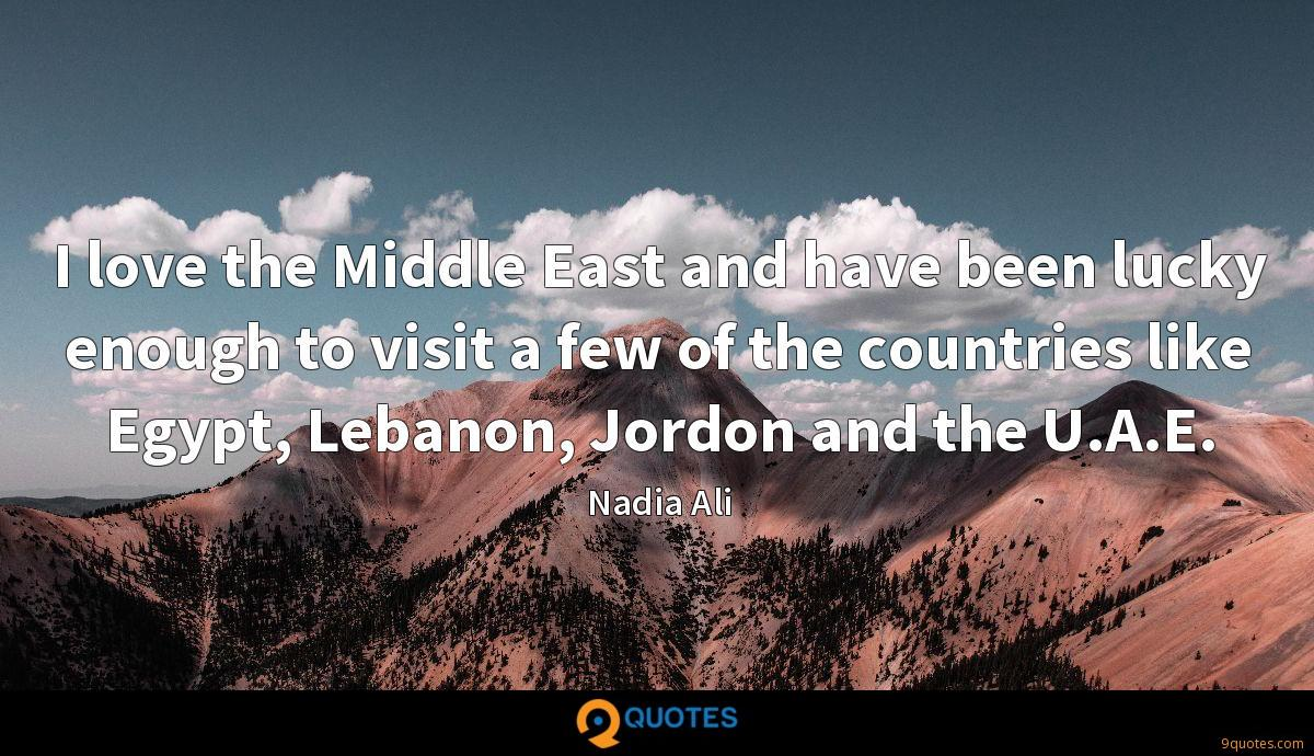 I love the Middle East and have been lucky enough to visit a few of the countries like Egypt, Lebanon, Jordon and the U.A.E.