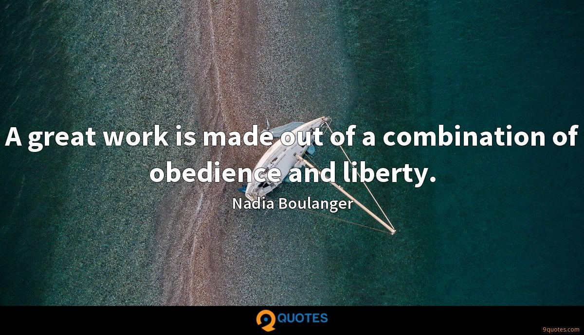 A great work is made out of a combination of obedience and liberty.