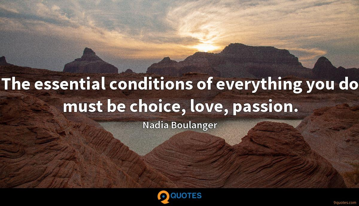 The essential conditions of everything you do must be choice, love, passion.
