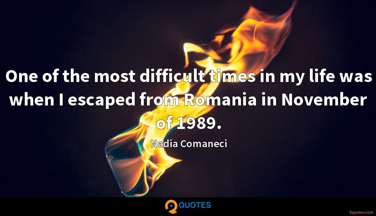 One of the most difficult times in my life was when I escaped from Romania in November of 1989.