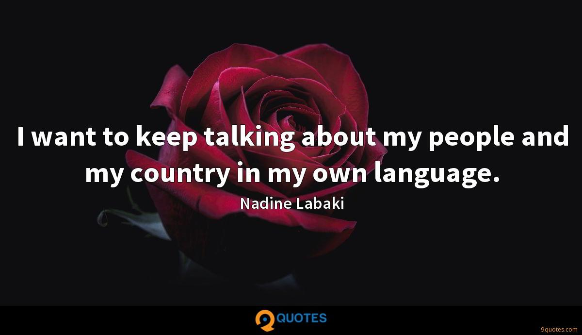 I want to keep talking about my people and my country in my own language.