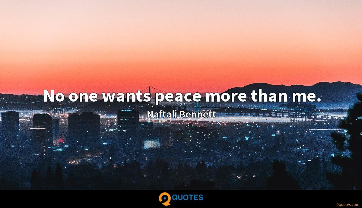 No one wants peace more than me.