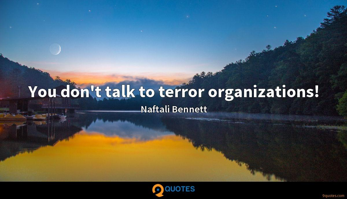 You don't talk to terror organizations!