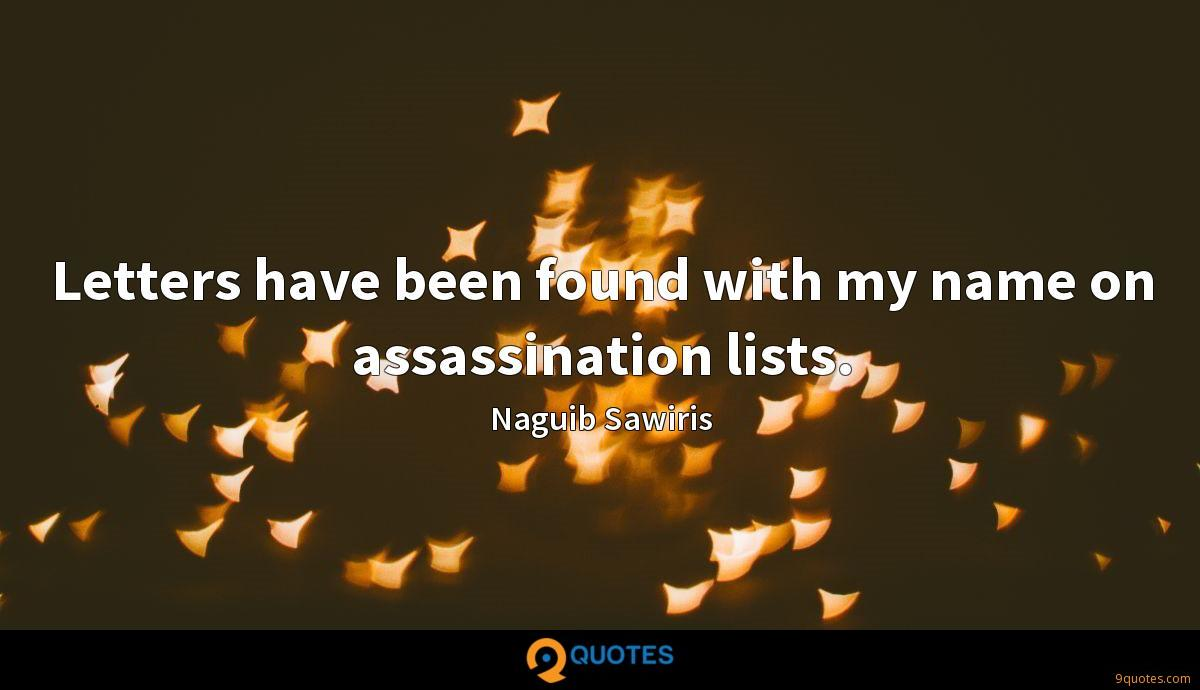 Letters have been found with my name on assassination lists.