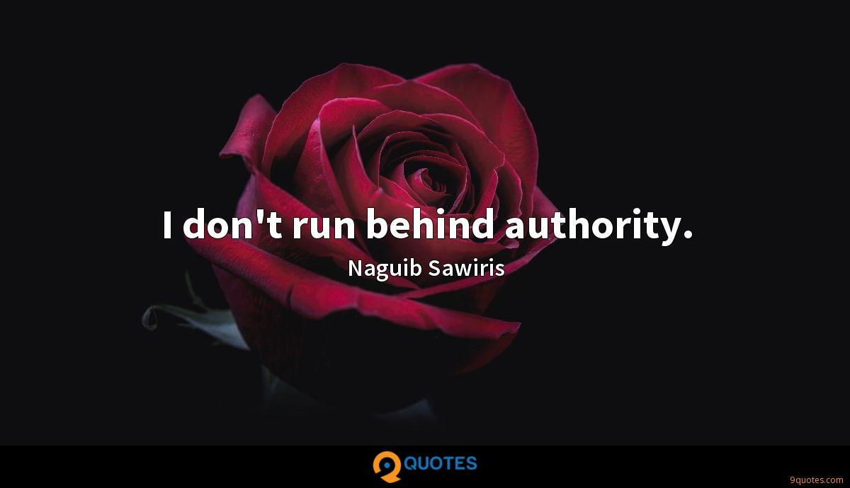 I don't run behind authority.