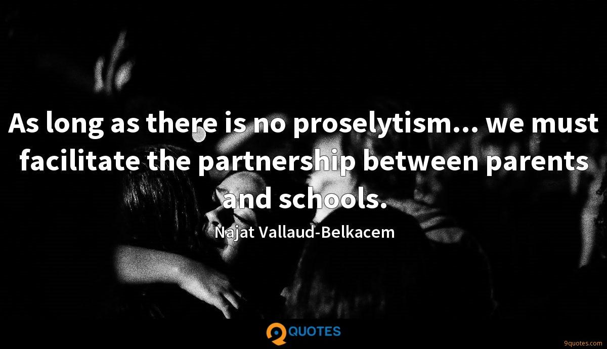 As long as there is no proselytism... we must facilitate the partnership between parents and schools.