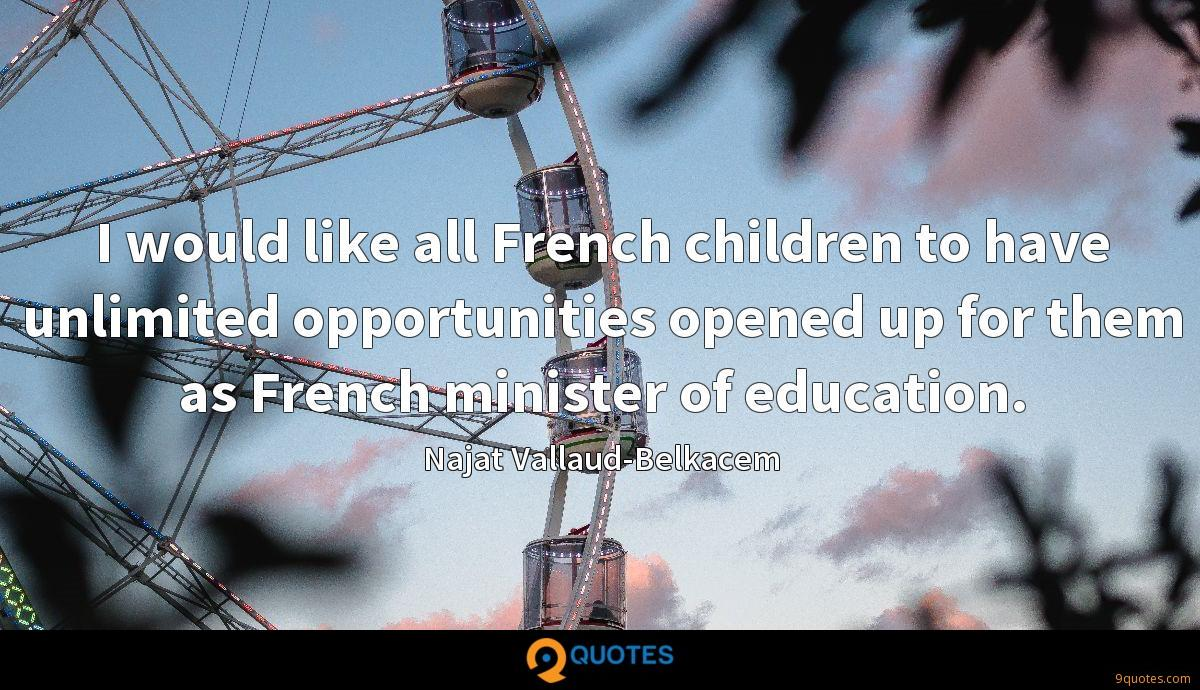 I would like all French children to have unlimited opportunities opened up for them as French minister of education.