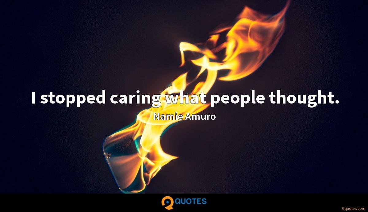 I stopped caring what people thought.
