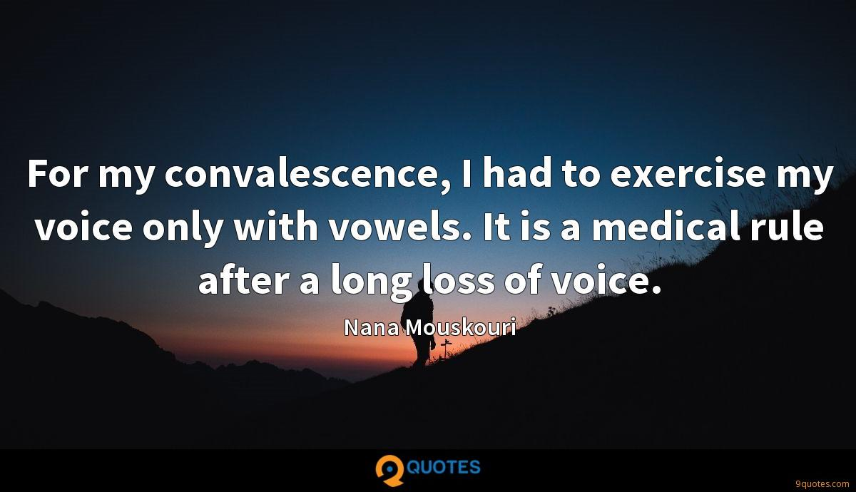 For my convalescence, I had to exercise my voice only with vowels. It is a medical rule after a long loss of voice.