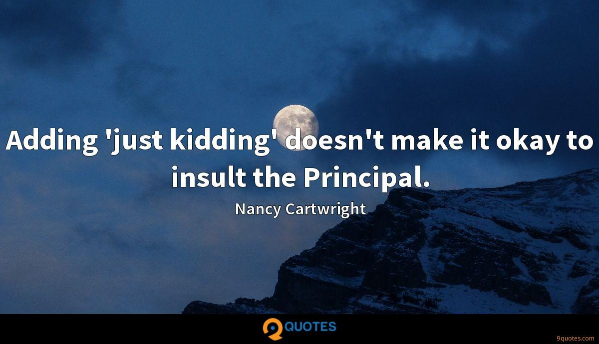 Adding 'just kidding' doesn't make it okay to insult the Principal.