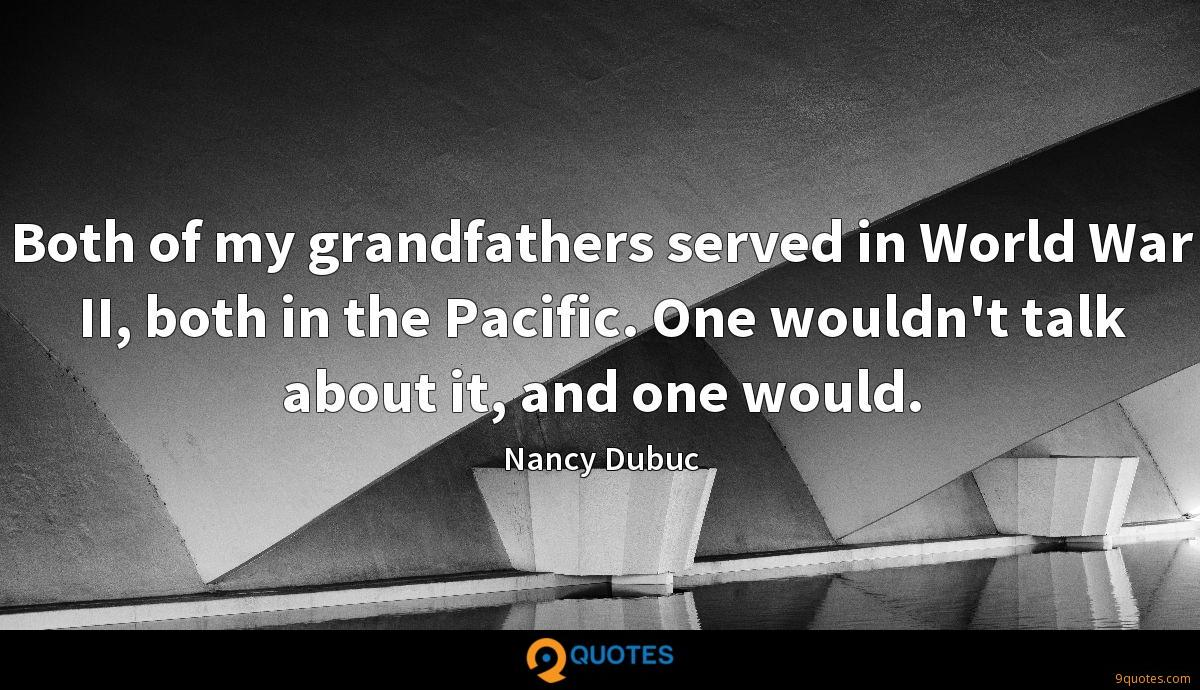 Both of my grandfathers served in World War II, both in the Pacific. One wouldn't talk about it, and one would.