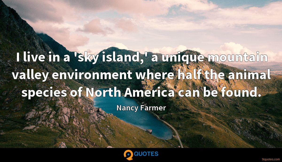 I live in a 'sky island,' a unique mountain valley environment where half the animal species of North America can be found.