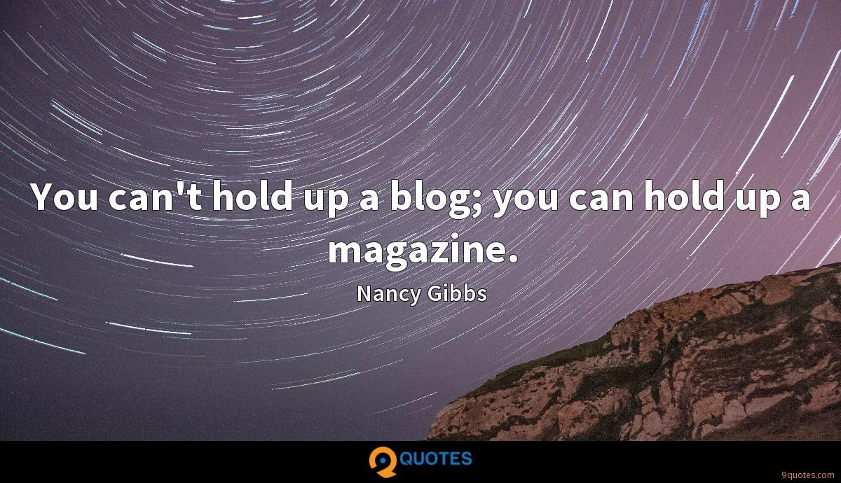 You can't hold up a blog; you can hold up a magazine.
