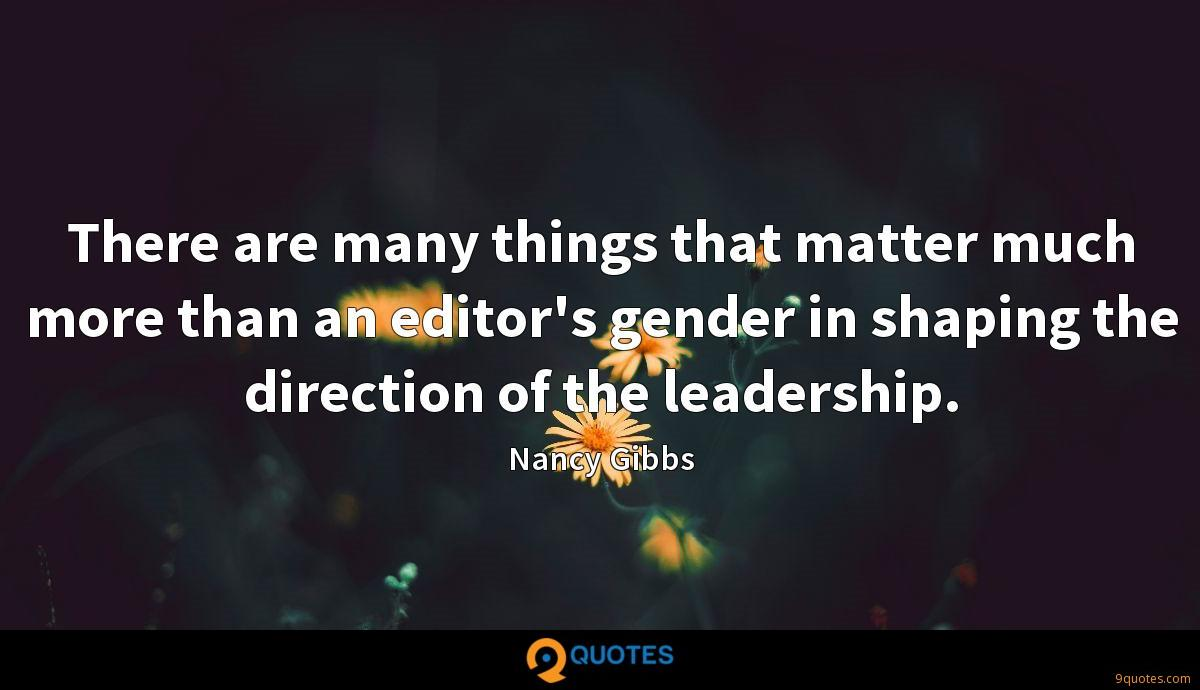 There are many things that matter much more than an editor's gender in shaping the direction of the leadership.