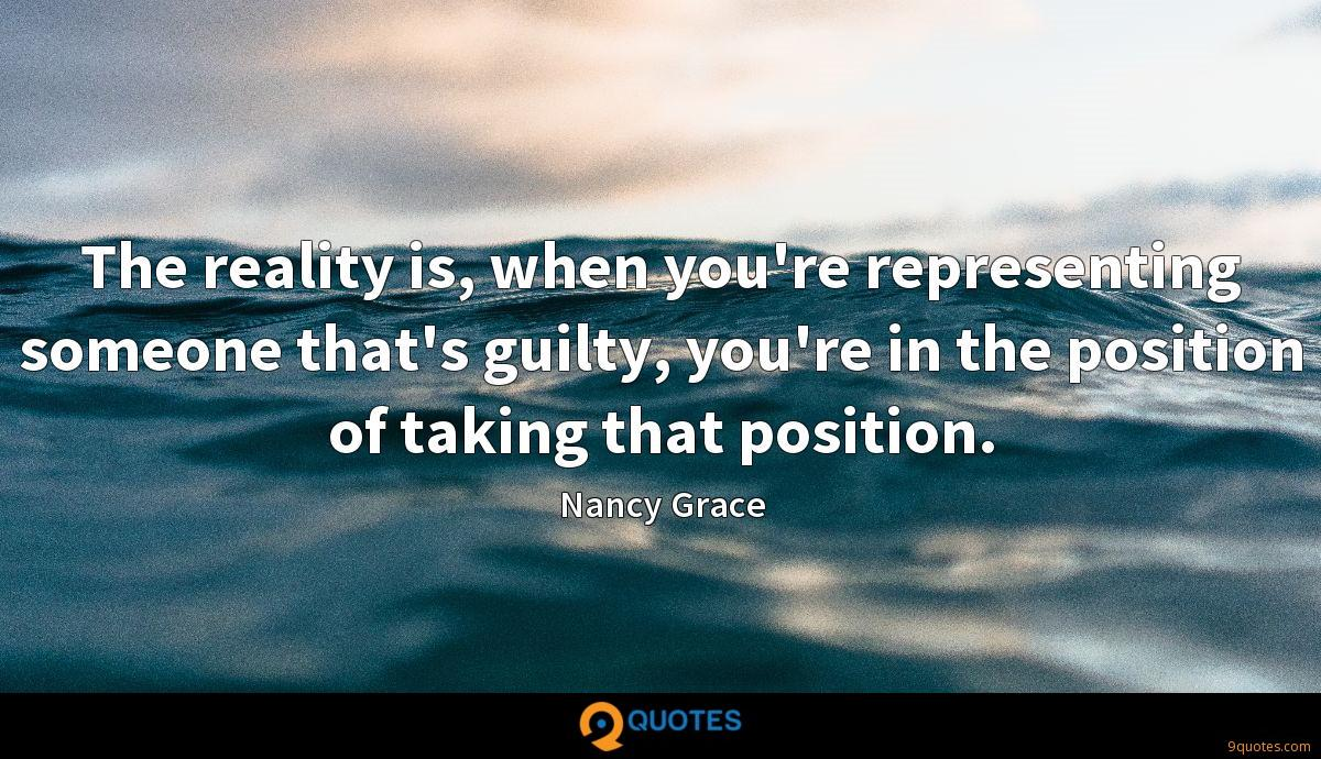 The reality is, when you're representing someone that's guilty, you're in the position of taking that position.
