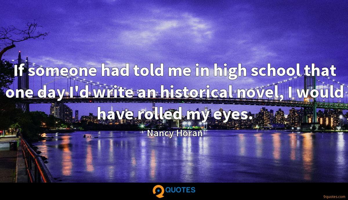 If someone had told me in high school that one day I'd write an historical novel, I would have rolled my eyes.