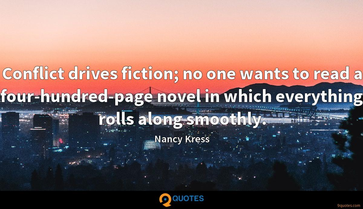 Conflict drives fiction; no one wants to read a four-hundred-page novel in which everything rolls along smoothly.