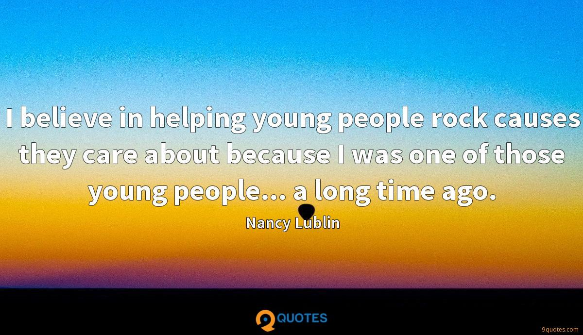 I believe in helping young people rock causes they care about because I was one of those young people... a long time ago.