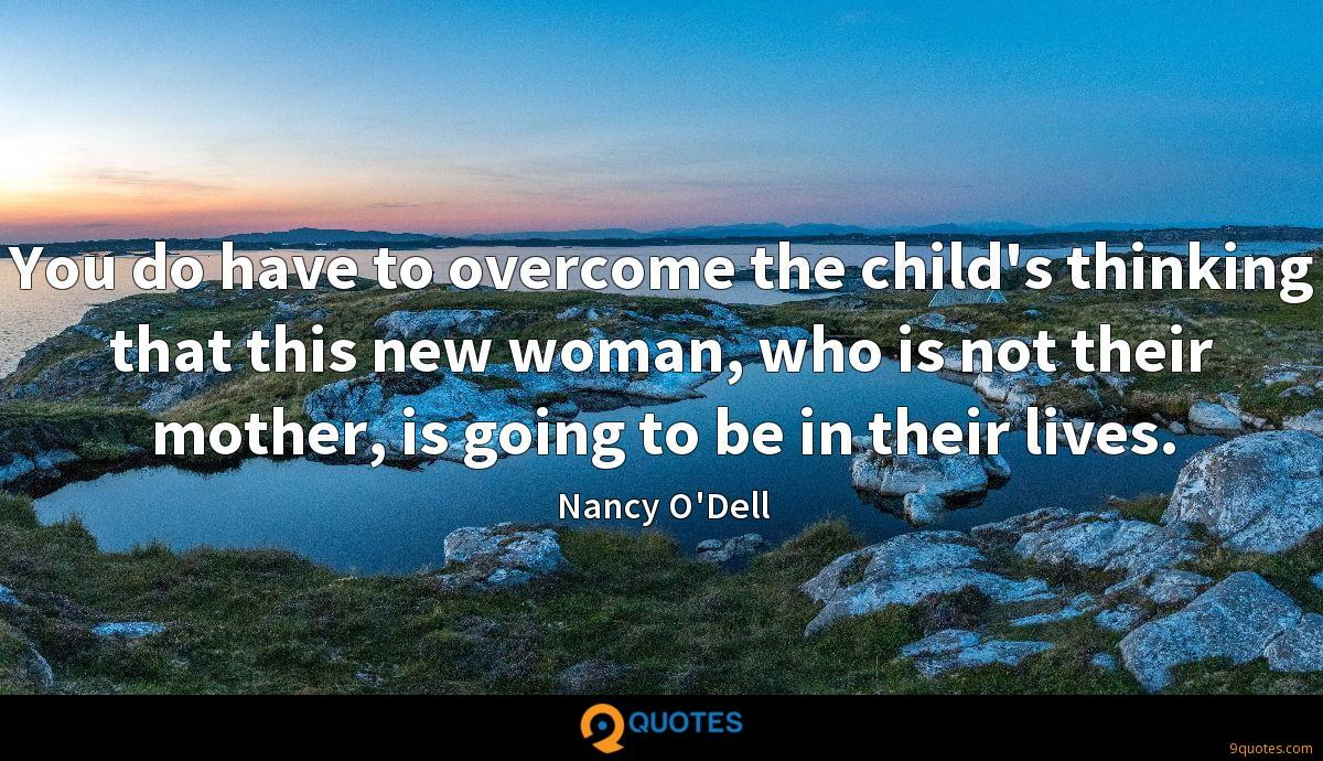 You do have to overcome the child's thinking that this new woman, who is not their mother, is going to be in their lives.
