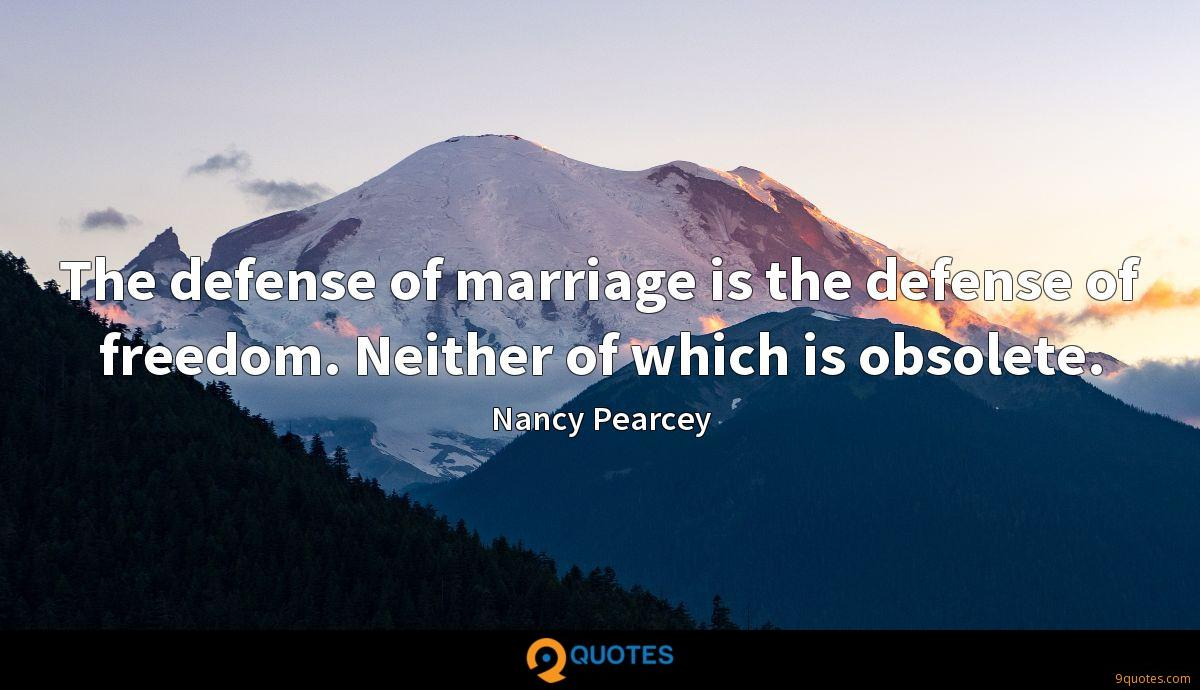 The defense of marriage is the defense of freedom. Neither of which is obsolete.