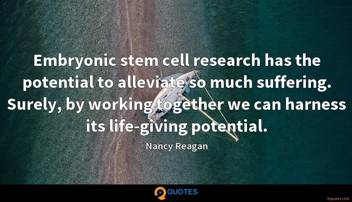 Embryonic stem cell research has the potential to alleviate so much suffering. Surely, by working together we can harness its life-giving potential.