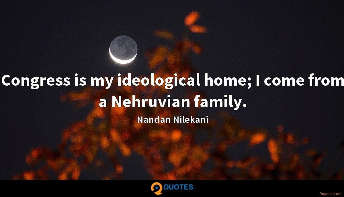 Congress is my ideological home; I come from a Nehruvian family.