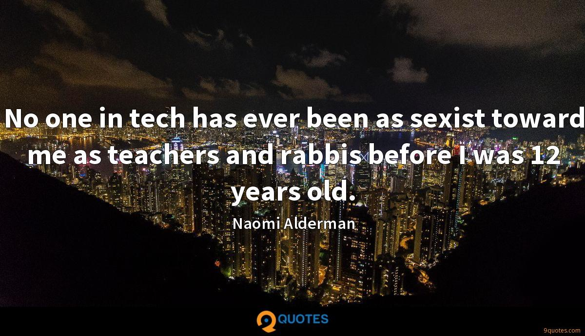 No one in tech has ever been as sexist toward me as teachers and rabbis before I was 12 years old.