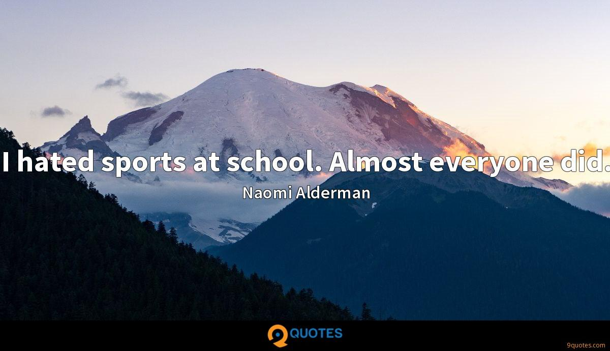 I hated sports at school. Almost everyone did.