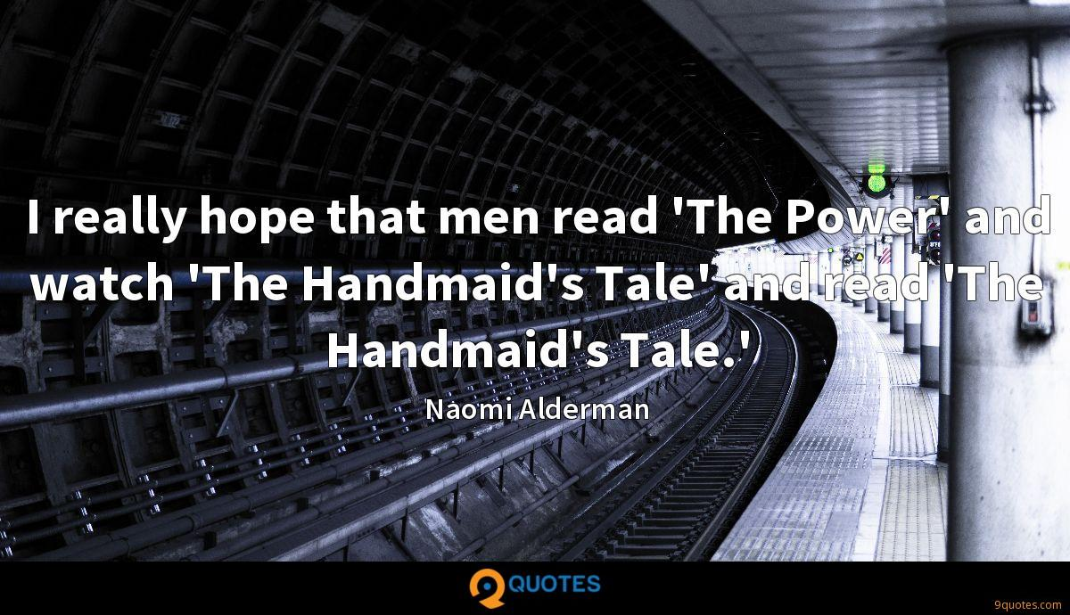 I really hope that men read 'The Power' and watch 'The Handmaid's Tale' and read 'The Handmaid's Tale.'