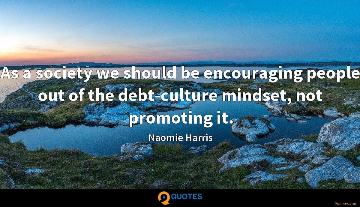 As a society we should be encouraging people out of the debt-culture mindset, not promoting it.