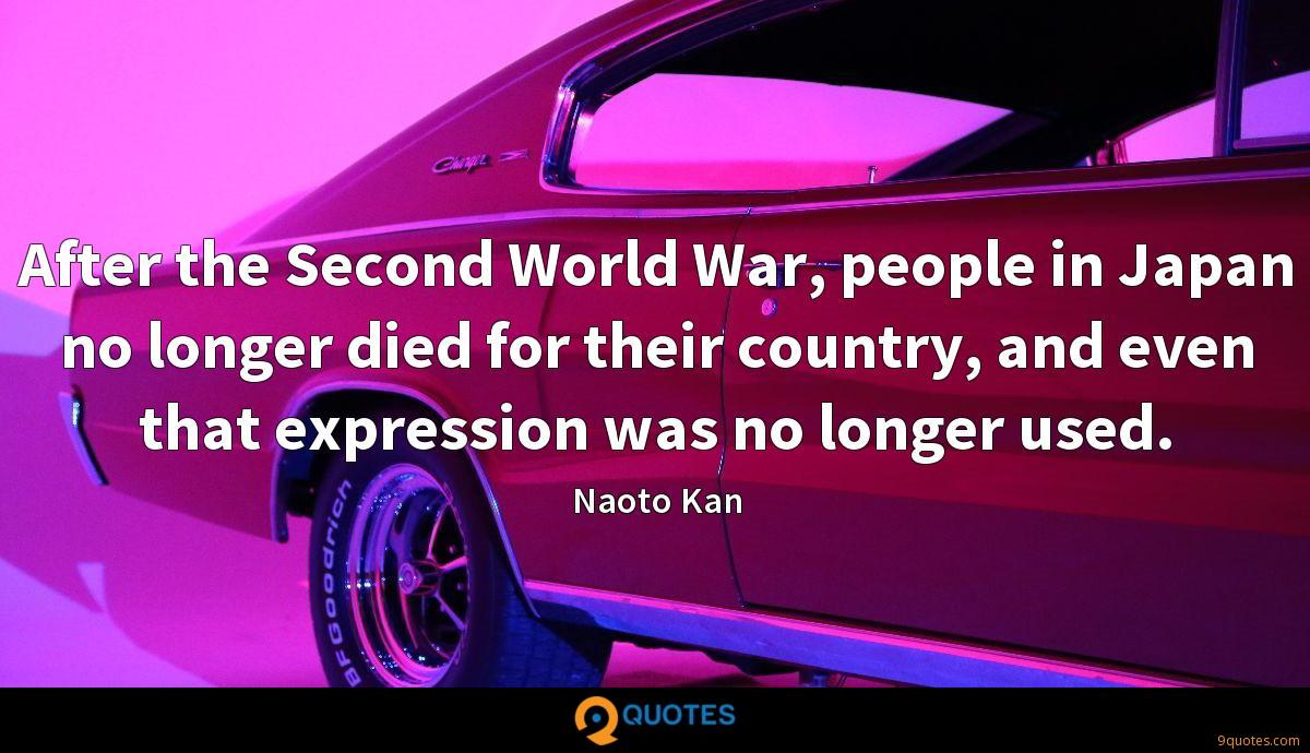 After the Second World War, people in Japan no longer died for their country, and even that expression was no longer used.