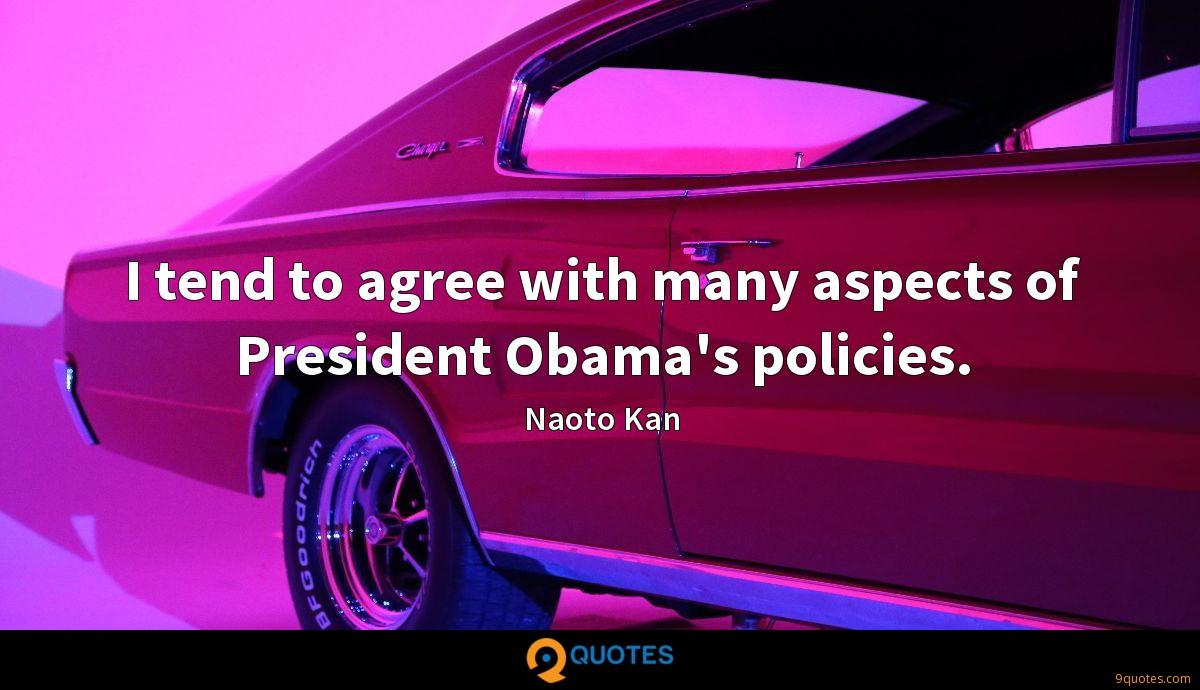 I tend to agree with many aspects of President Obama's policies.