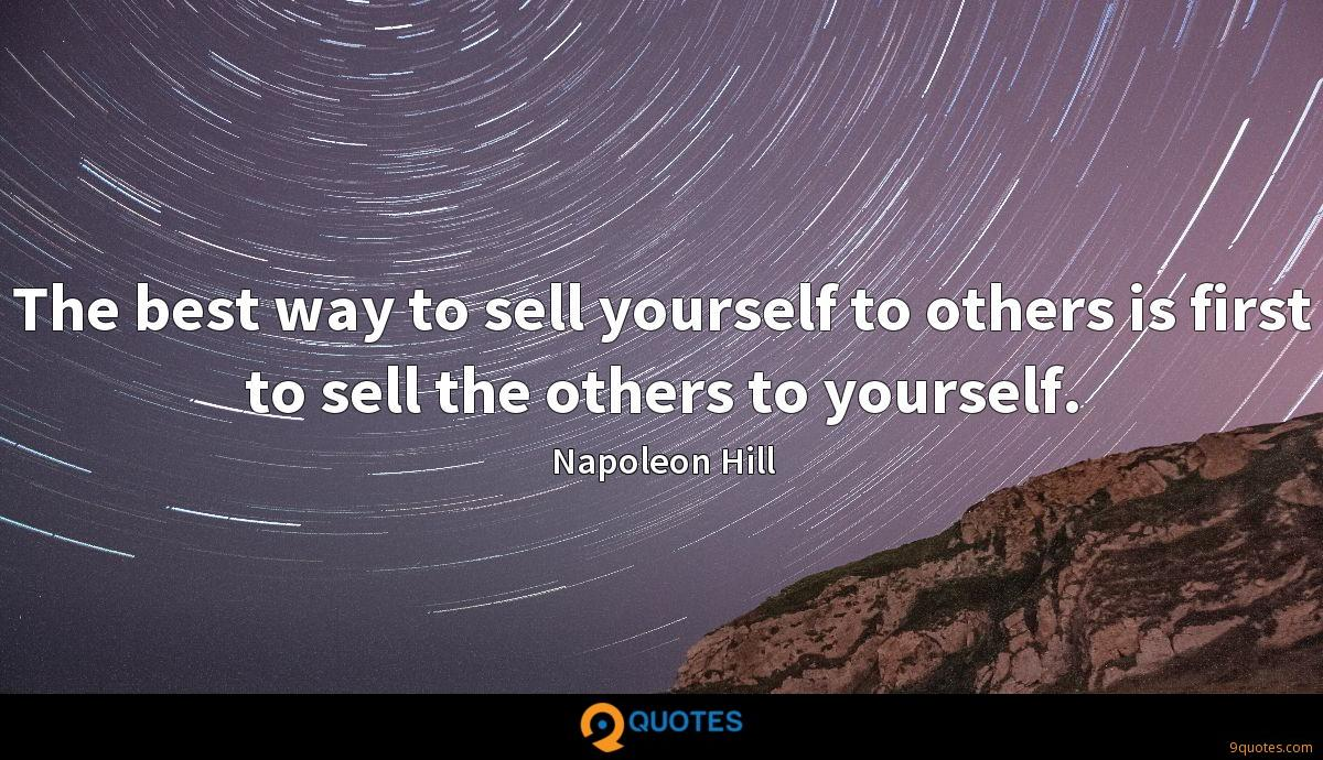The best way to sell yourself to others is first to sell the others to yourself.
