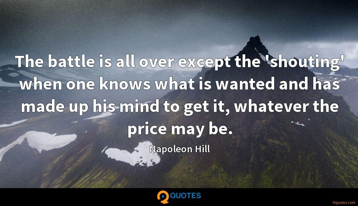 The battle is all over except the 'shouting' when one knows what is wanted and has made up his mind to get it, whatever the price may be.